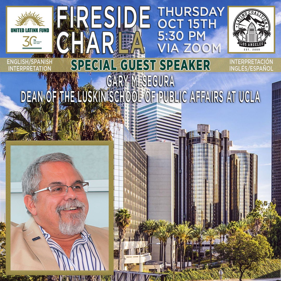 10/15/2020 Fireside CharLA - Featuring Dean. Gary M Segura, Dean of the Luskin School of Public Affairs at UCLA